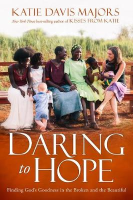 Daring to Hope: Finding God's Goodness in the Broken and the Beautiful (Paperback)