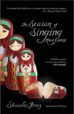 The Season of Singing Has Come: A Muslim Woman, an Encounter with Jesus, a Life Changed Forever (Paperback)