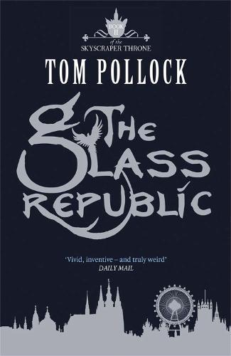 The Glass Republic: The Skyscraper Throne Book 2 - Skyscraper Throne (Paperback)