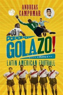 Golazo!: A History of Latin American Football (Hardback)