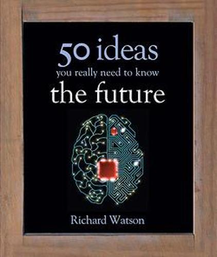 The Future: 50 Ideas You Really Need to Know - 50 Ideas You Really Need to Know series (Hardback)