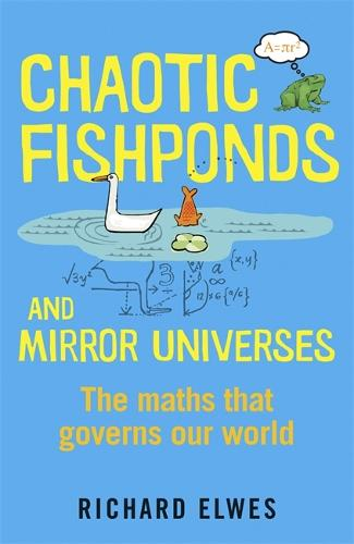 Chaotic Fishponds and Mirror Universes: The Strange Maths Behind the Modern World (Paperback)