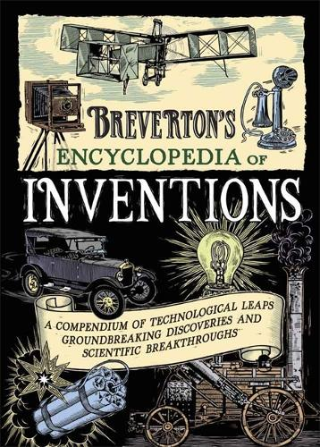 Breverton's Encyclopedia of Inventions: A Compendium of Technological Leaps, Groundbreaking Discoveries and Scientific Breakthroughs that Changed the World (Hardback)