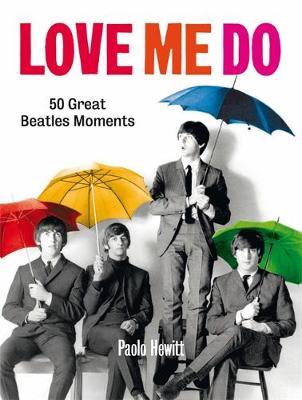 Love Me Do: 50 Great Beatles Moments (Hardback)