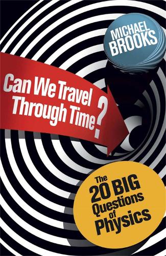 Can We Travel Through Time?: The 20 Big Questions in Physics (Paperback)