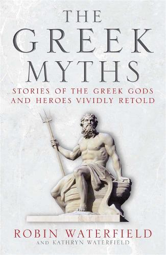 The Greek Myths: Stories of the Greek Gods and Heroes Vividly Retold (Paperback)