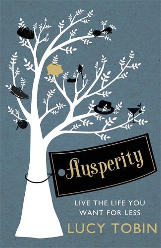 Ausperity: Live the Life You Want for Less (Paperback)