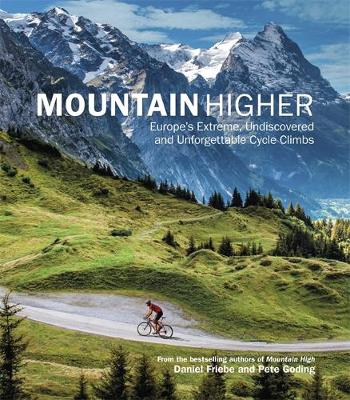 Mountain Higher: Europe's Extreme, Undiscovered and Unforgettable Cycle Climbs (Hardback)
