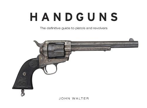 Handguns: The Definitive Guide to Pistols and Revolvers (Hardback)