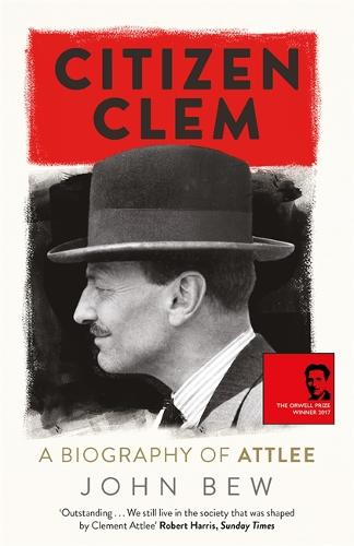 Citizen Clem: A Biography of Attlee (Paperback)