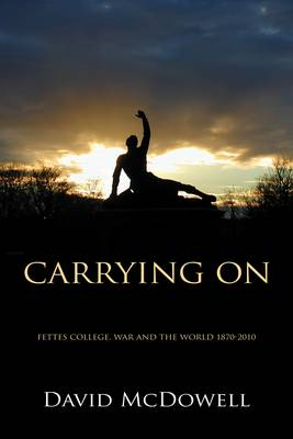 Carrying On: Fettes College, War and the World 1870-2010 (Hardback)
