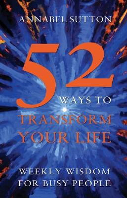 52 Ways to Transform Your Life: Weekly Wisdom for Busy People (Paperback)