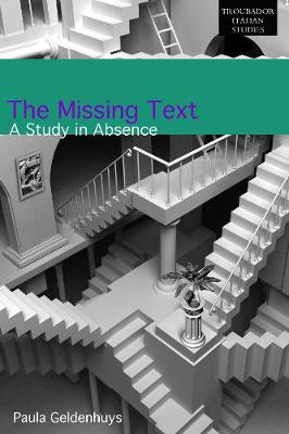 The Missing Text: A Study of Absence - Troubador Italian Studies (Paperback)