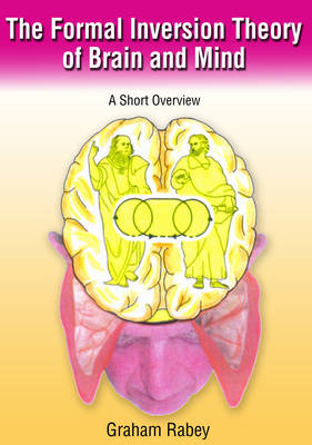 The Formal Inversion Theory of Brain and Mind: A Short Overview (Paperback)
