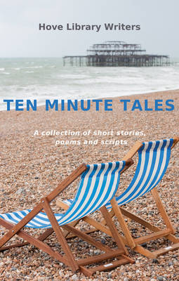 Ten Minute Tales: A Collection of Short Stories, Poems and Scripts (Paperback)