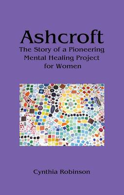 Ashcroft: The Story of a Pioneering Mental Healing Project for Women (Paperback)