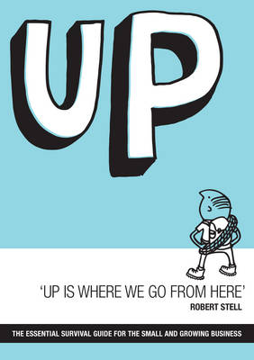 Up is Where We Go from Here: The Essential Survival Guide for the Small and Growing Business (Paperback)