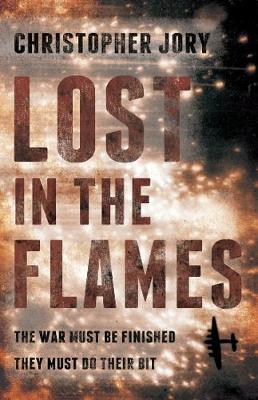 Lost in the Flames: A novel about RAF Bomber Command 1939-45 (Hardback)