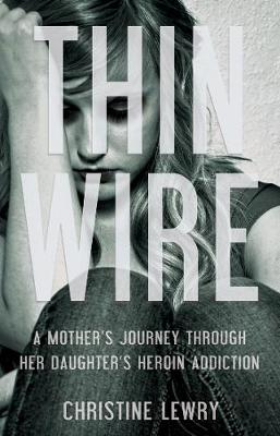 Thin Wire: A Mother's Journey Through her Daughter's Heroin Addiction (Paperback)