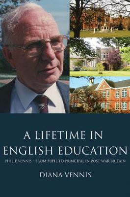 A Lifetime in English Education: Philip Vennis from Pupil to Principal in Post-War Britain (Paperback)