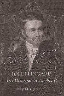 John Lingard: The Historian as Apologist (Hardback)
