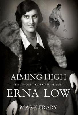 Aiming High: The Life of Ski and Travel Pioneer Erna Low (Hardback)