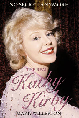 The Real Kathy Kirby: No Secret Anymore (Hardback)