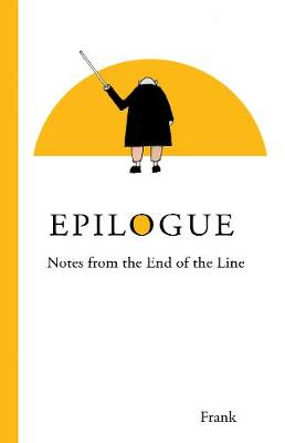 Epilogue: Notes from the End of the Line (Paperback)
