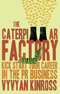 The Caterpillar Factory: Kick start your career in the PR business (Paperback)