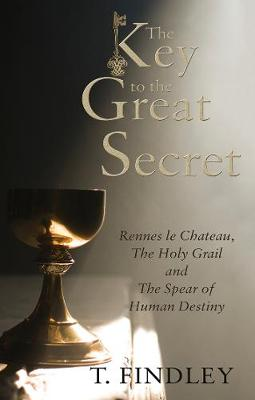 The Key to the Great Secret: Rennes le Chateau, The Holy Grail and The Spear of Human Destiny (Paperback)
