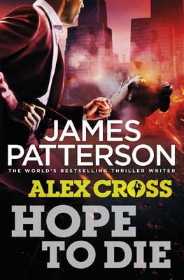 Hope to Die: (Alex Cross 22) - Alex Cross (Hardback)