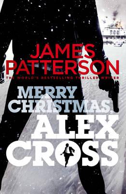 Merry Christmas, Alex Cross: (Alex Cross 19) - Alex Cross (Hardback)