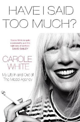 Have I Said Too Much?: My Life In and Out of The Model Agency (Hardback)