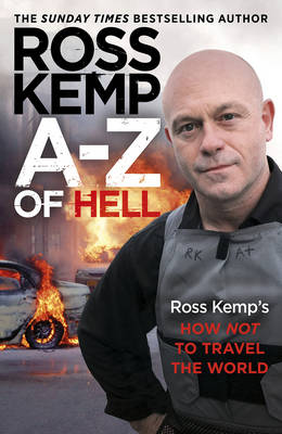 A-Z of Hell: Ross Kemp's How Not to Travel the World (Hardback)