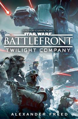 Star Wars: Battlefront: Twilight Company - Star Wars (Hardback)