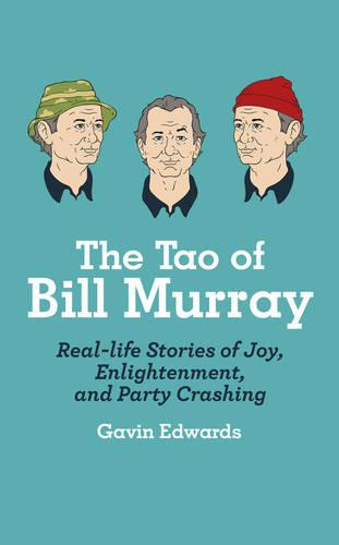 The Tao of Bill Murray: Real-Life Stories of Joy, Enlightenment, and Party Crashing (Hardback)