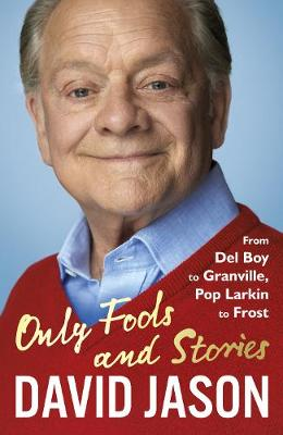Only Fools and Stories: From Del Boy to Granville, Pop Larkin to Frost (Hardback)