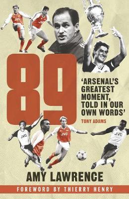 89: Inside Arsenal's 1988/89 Season (Hardback)