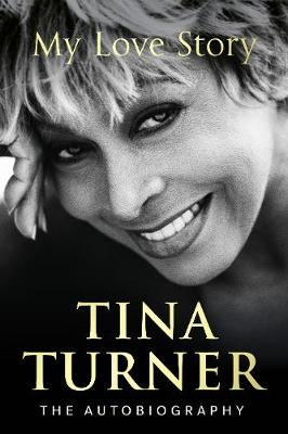 Tina Turner: My Love Story (Official Autobiography) (Hardback)