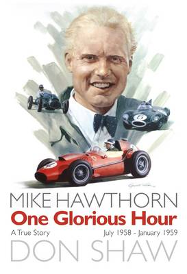 Mike Hawthorn One Glorious Hour: A True Story - July 1958 - January 1959 (Paperback)