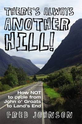 There's Always Another Hill!: How NOT to Cycle from John O Groats to Lands End (Paperback)