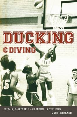 Ducking & Diving: Britain, Basketball and Brunel in the 1980s (Paperback)
