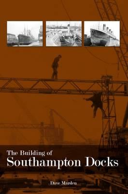 The Building of Southampton Docks (Paperback)