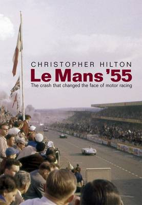Le Mans '55 the Crash That Changed the Face of Motor Racing (Paperback)