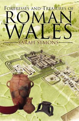 Fortresses and Treasures of Roman Wales (Paperback)