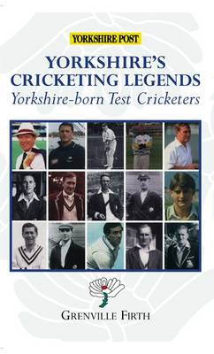 Yorkshire's Cricketing Legends: Yorkshire-born Test Cricketers (Paperback)