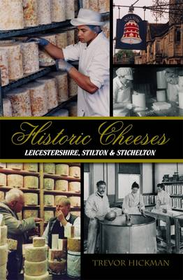 Historic Cheeses: Leicestershire, Stilton and Stichelton (Paperback)