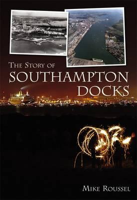 The Story of Southampton Docks (Paperback)