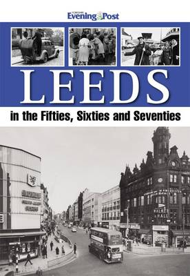 Leeds in the Fifties, Sixties and Seventies (Paperback)
