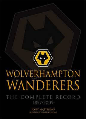 Wolverhampton Wanderers: The Complete Record 1877-2009 (Paperback)